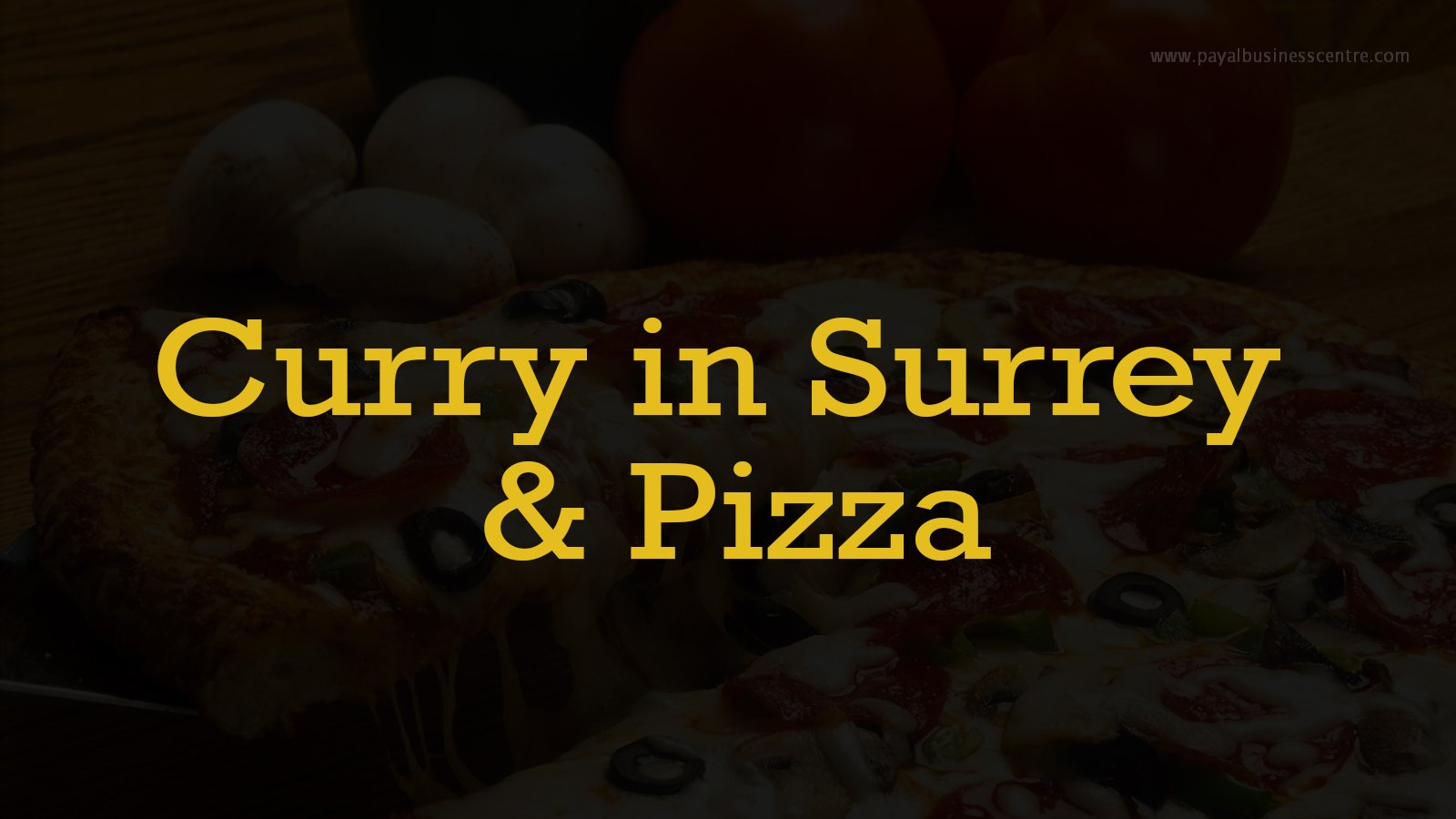 Curry in Surrey & Pizza